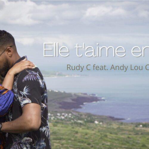 Son 974 – Rudy C feat Andy Lou Clency – Elle t'aime encore ( Clip Officiel ) – Juillet 2021